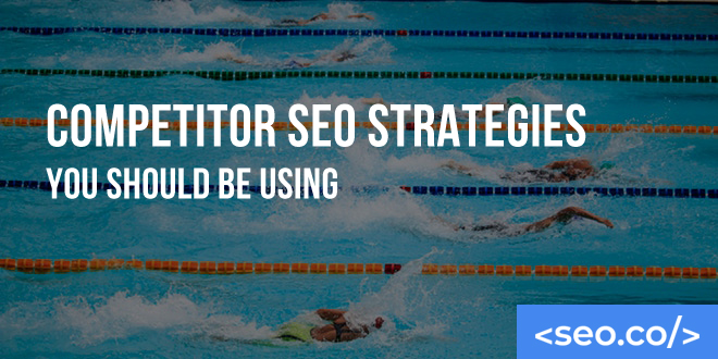 Competitor SEO Strategies You Should Be Using