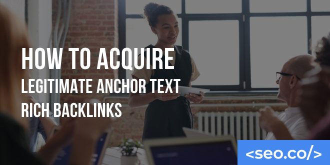 How to Acquire Legitimate Anchor Text Rich Backlinks