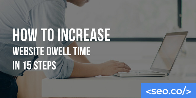 How to Increase Website Dwell Time in 15 Steps