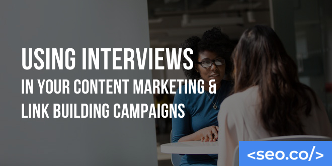 Using Interviews in Your Content Marketing & Link Building Campaigns