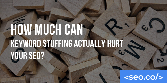 How Much Can Keyword Stuffing Actually Hurt Your SEO?