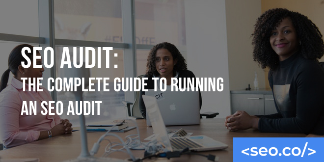SEO Audit: The Complete Guide to Running an SEO Audit