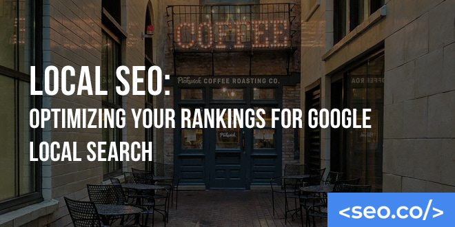 Local SEO: Optimizing Your Rankings for Google Local Search