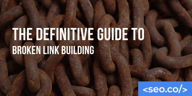 The Definitive Guide to Broken Link Building