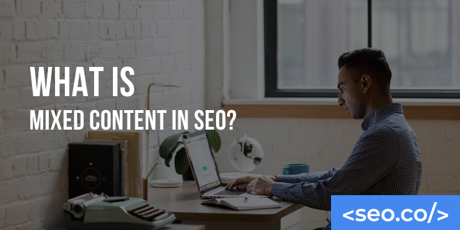 What Is Mixed Content in SEO?