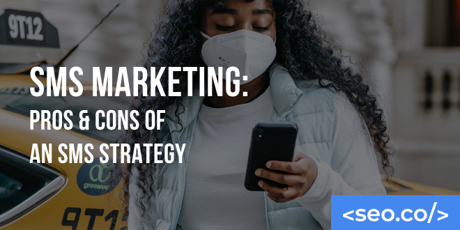 SMS Marketing: Pros & Cons of an SMS Strategy