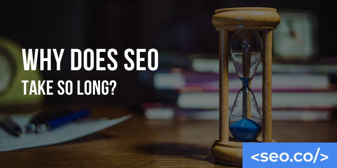 Why Does SEO Take So Long?